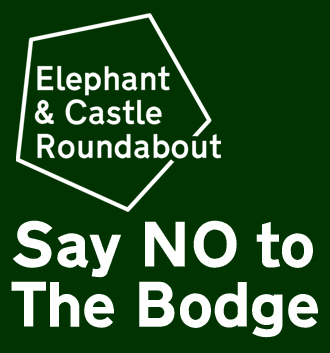 Elephant and Castle Roundabout Say NO to The Bodge